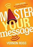 img - for Master Your Message: The Guide to Finding Your Voice in any Situation book / textbook / text book