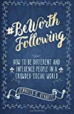 #BeWorthFollowing: How to Be Different and Influence People In a Crowded Social World