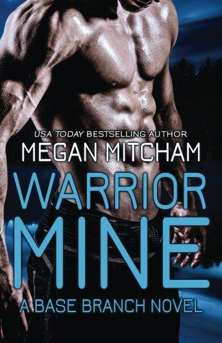 Read Online Warrior Mine: A Base Branch Novel (The Base Branch Series) (Volume 4) pdf