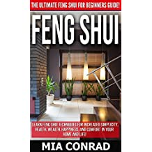 Feng Shui: The Ultimate Feng Shui For Beginners Guide! - Learn Feng Shui Techniques For Increased Simplicity, Health, Wealth, Happiness, And Comfort In ... Success Secrets, Declutter, How To Be Rich