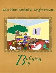 Miss Nana Wyshall B. Wright Presents Bullying Boy (Miss Nana Wyshall B. Wright Bedtime Tales Book 4)
