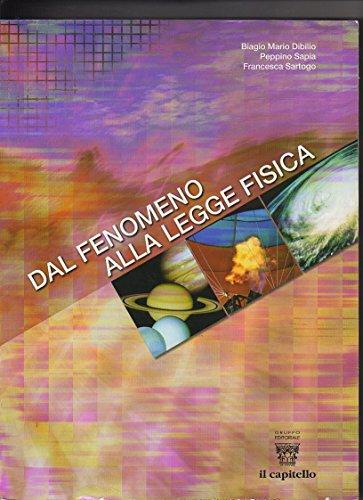 Dal fenomeno alla legge fisica. Vol. unico. Per le Scuole superiori por Biagio M. Dibilio,Peppino Sapia,Francesca Sartogo