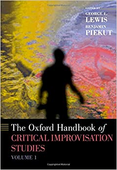 The Oxford Handbook of Critical Improvisation Studies, Volume 1 (Oxford Handbooks)