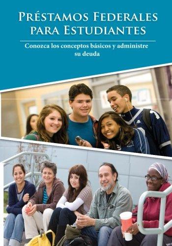 prstamos federales para estudiantes: Conozca los conceptos bsicos y administre su deuda (Spanish Edition)