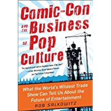 Comic-Con and the Business of Pop Culture: What the World's Wildest Trade Show Can Tell Us About the Future of Entertainment