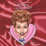 Who Was Lucille Ball? | Pamela D. Pollack,Meg Belviso