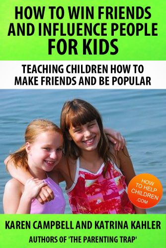 How To Win Friends And Influence People for Kids (Positive Parenting: How to Avoid the Pitfalls and Raise A Child You Can Be Proud Of Book 3) (English Edition)