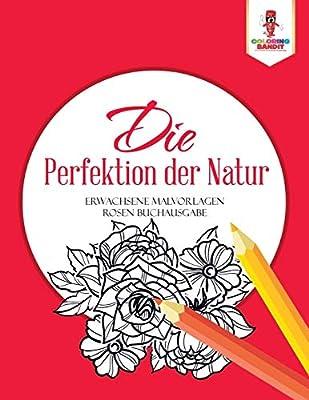 Die Perfektion Der Natur Erwachsene Malvorlagen Rosen Buchausgabe