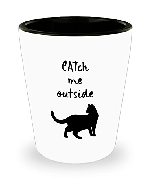 Catch Me Outside - Vaso de chupito para amantes de los gatos ...