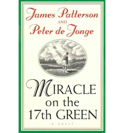 17th Green - (Miracle on the 17th Green) By James Patterson (Author) Paperback on (Nov , 2005)