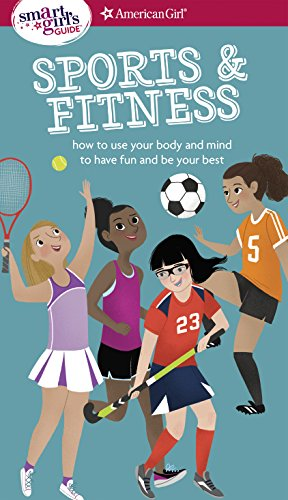 A Smart Girl's Guide: Sports & Fitness: How to Use Your Body and Mind to Play and Feel Your Best (American Girl)