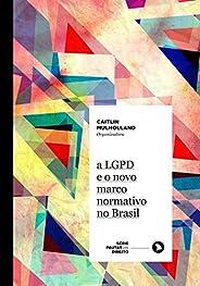 A LGPD e o novo marco normativo no Brasil (Série Pautas em Direito Livro 6)