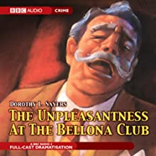The Unpleasantness at the Bellona Club (Dramatized) Performance by Dorothy L. Sayers Narrated by Ian Carmichael, Peter Jones, Martin Jarvis