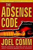 The AdSense Code: What Google Never Told You About Making Money with AdSense by Joel Comm (2006-04-15)
