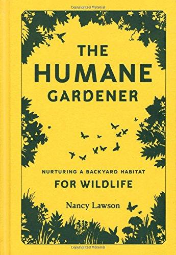 Book Cover: The Humane Gardener: Nurturing a Backyard Habitat for Wildlife