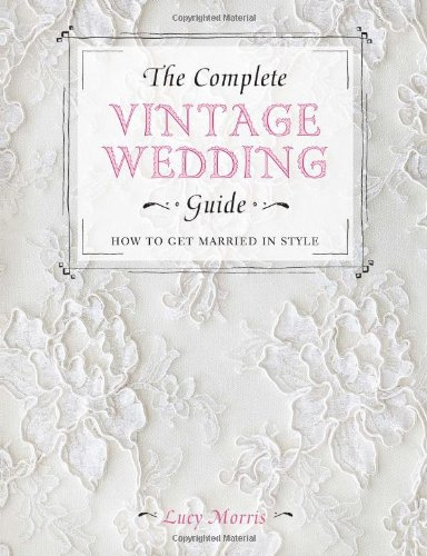 The Complete Vintage Wedding Guide: How to Get Married in ()