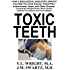 Toxic Teeth: How a Biological (Holistic) Dentist Can Help You Cure Cancer, Facial Pain, Autoimmune, Heart, and Other Disease Caused By Infected Gums, Root ... Jawbone Cavitations, and Toxic Metals