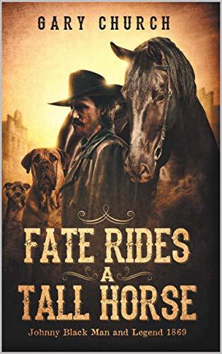 A Johnny Black Classic Western Adventure: Fate Rides A Tall Horse (Johnny Black Western Adventure Series Book 1)