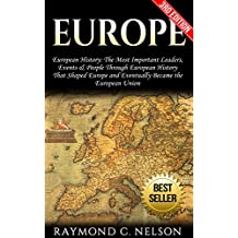 Europe: European History: The Most Important Leaders, Events, People Through European History That Shaped Europe and Eventually Became the: European Union ... Communism, Newton Book 1) (English Edition)