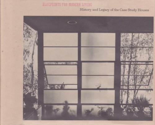 Blueprints for Modern Living: History and Legacy of the Case Study Houses