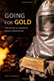 Going for Gold: The History of Newmont Mining Corporation
