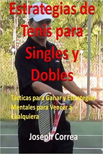 Estrategias de Tenis Para Singles y Dobles: Tacticas Para ...