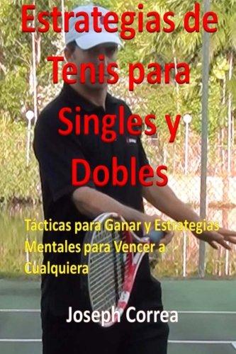 Estrategias de Tenis Para Singles y Dobles: Tacticas Para Ganar y Estrategias Mentales Para Vencer a Cualquiera (Spanish Edition) [Joseph Correa] (Tapa Blanda)