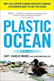 Plastic Ocean: How a Sea Captain's Chance Discovery Launched a Determined Quest to Save the Oceans, Capt. Charles Moore, 1583335013