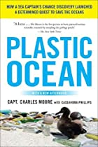 Plastic Ocean: How a Sea Captain's Chance Discovery Launched a Determined Quest to Save the Oce ans