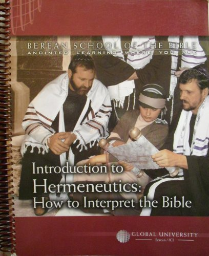 Berean School of the Bible Introduction to Hermeneutics (Berean School of the Bible Anointed Learning Where You Are) (Global University Berean School Of The Bible)