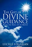 The Gift of Divine Guidance, Lucille Edgarian, 1452548196