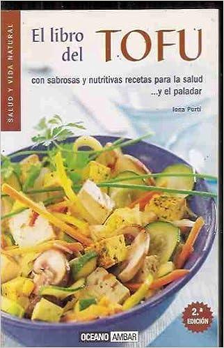 EL LIBRO DEL TOFU: CON SABROSAS Y NUTRITIVAS RECETAS PARA LA SALU D Y EL PALADAR: IONA PURTI PRAT: 9788475560991: Amazon.com: Books