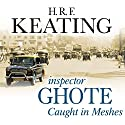 Inspector Ghote Caught in Meshes Audiobook by H.R.F. Keating Narrated by Sam Dastor