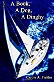 A Book, a Dog, a Dinghy, Carole A. Fielder, 1492120189