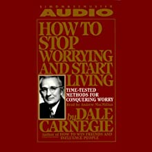 How to Stop Worrying and Start Living: Time-Tested Methods for Conquering Worry Audiobook by Dale Carnegie Narrated by Andrew MacMillan
