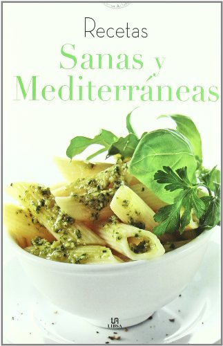Recetas sanas y mediterraneas/ Healthy and Mediterranean Recipes (Cocina Actual/ Current Cuisine) (Spanish Edition)