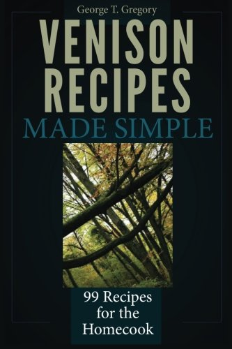 Venison Recipes Made Simple: 99 Recipes for the - Stonebriar Shop