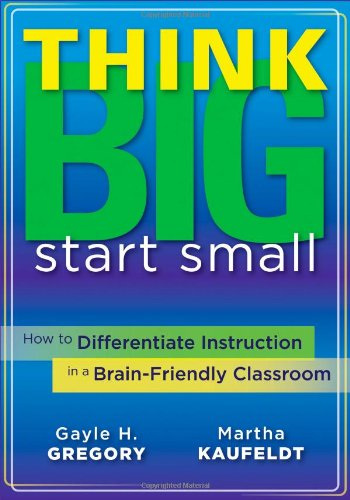 Think Big, Start Small: How to Differentiate Instruction in a Brain-Friendly Classroom (Strategies to Engage, Explore, a