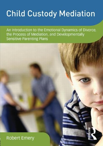 Child Custody Mediation: An Introduction to the Emotional Dynamics of Divorce, the Process of Mediation, and Development