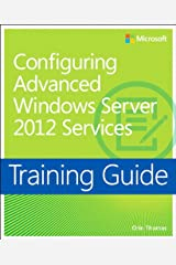 Training Guide Configuring Windows Server 2012 Advanced Services (MCSA) (Microsoft Press Training Guide) Kindle Edition