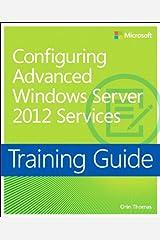 Training Guide Configuring Windows Server 2012 Advanced Services (MCSA) (Microsoft Press Training Guide) (English Edition) eBook Kindle