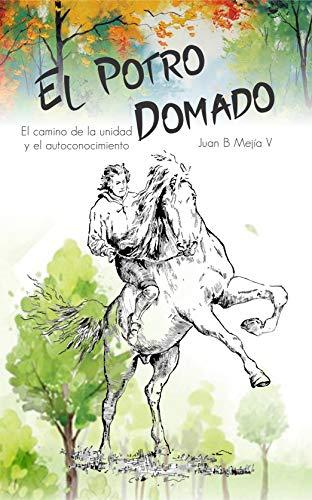 El Potro Domado: El camino de la unidad y el autoconocimiento (Spanish Edition)