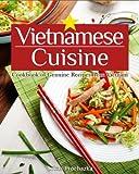 Vietnamese Cuisine: Cookbook of Genuine Recipes from Vietnam