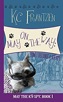 May on the Way: How I Become a K9 Spy (May the K9 Spy Book 1) by [Frantzen, KC]