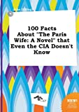 100 Facts about the Paris Wife: A Novel That Even the CIA Doesn't Know