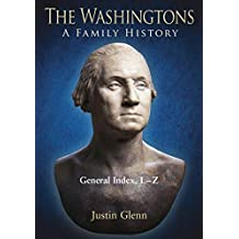The Washingtons. General Index, L-Z (The Washingtons: A Family History Book 10)