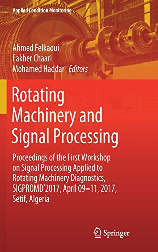 Rotating Machinery and Signal Processing: Proceedings of the First Workshop on Signal Processing Applied to Rotating Machinery Diagnostics, ... Setif, Algeria (Applied Condition Monitoring)