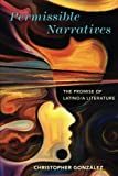 "BOOKS RECEIVED: Christopher Gonzalez, ""Permissible Narratives: The Promise of Latino/a Literature"" (Ohio State UP, 2017)"