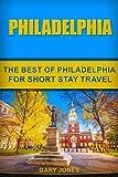 Philadelphia: The Best Of Philadelphia For Short Stay Travel (Short Stay Travel - City Guides)
