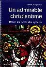 Un admirable christianisme. Relire les Actes des Apôtres par Marguerat